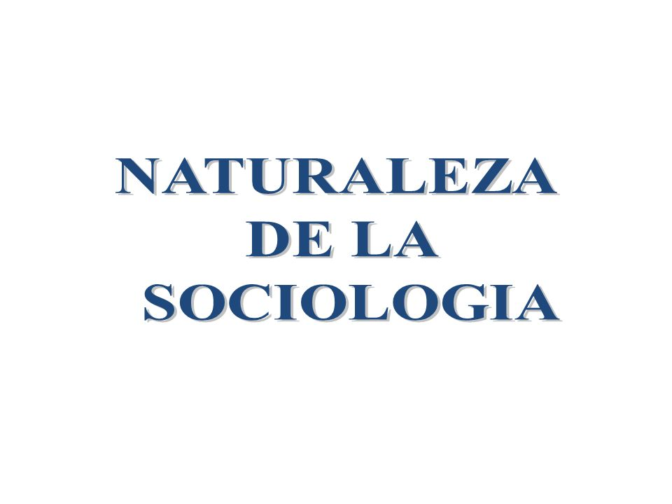 NATURALEZA DE LA SOCIOLOGIA