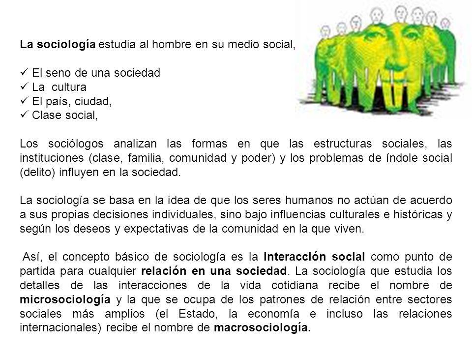 La sociología estudia al hombre en su medio social,