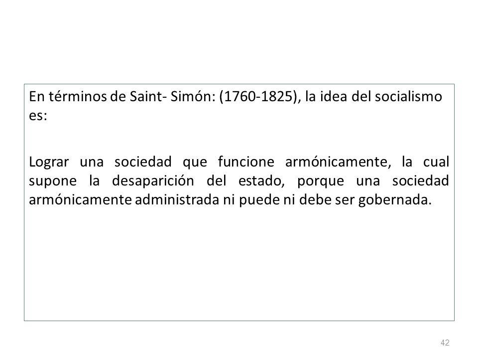 En términos de Saint- Simón: (1760-1825), la idea del socialismo es: