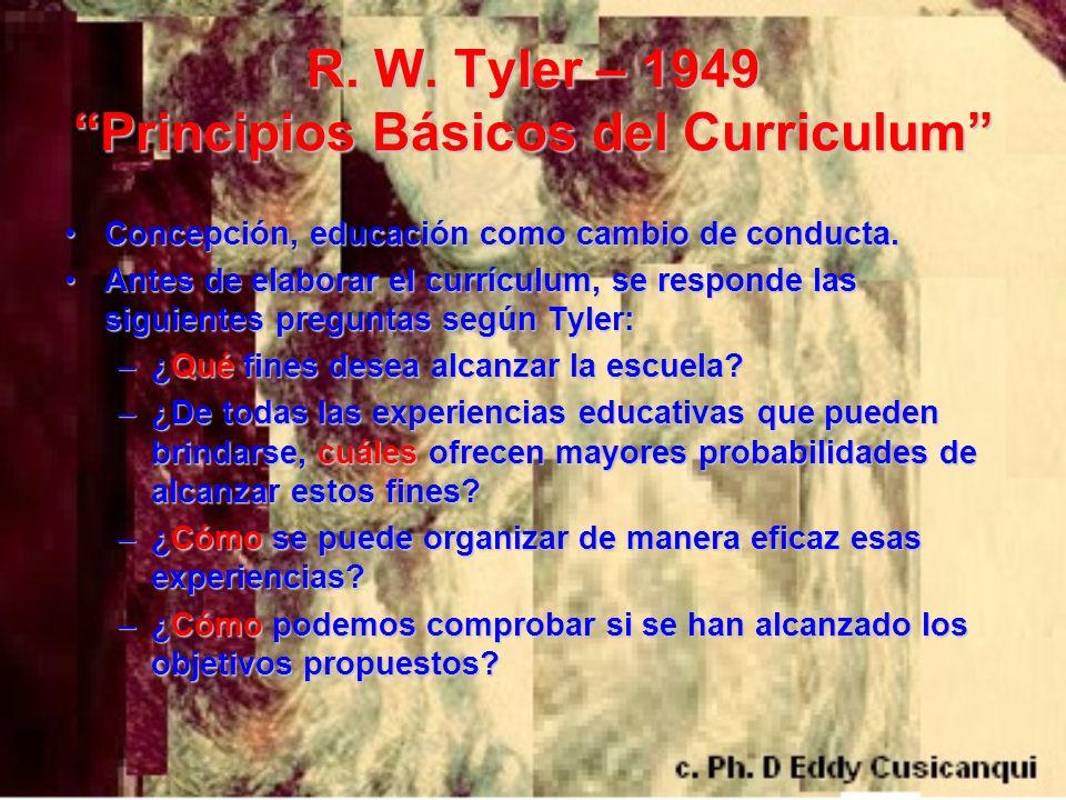 R. W. Tyler – 1949 Principios Básicos del Curriculum
