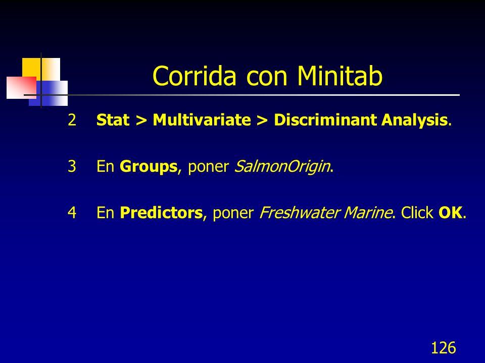 Corrida con Minitab 2 Stat > Multivariate > Discriminant Analysis. 3 En Groups, poner SalmonOrigin.