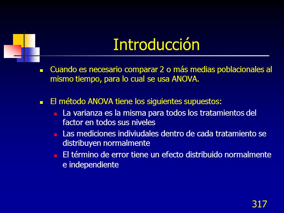 Introducción Cuando es necesario comparar 2 o más medias poblacionales al mismo tiempo, para lo cual se usa ANOVA.