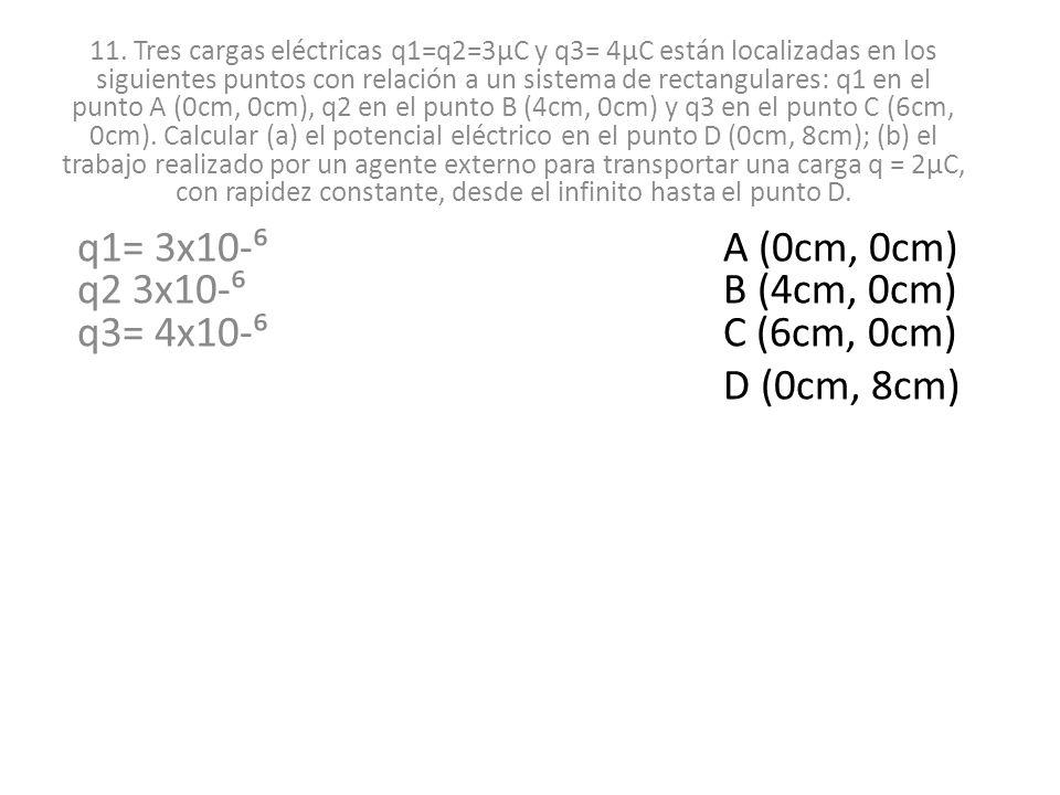 q1= 3x10-⁶ A (0cm, 0cm) q2 3x10-⁶ B (4cm, 0cm) q3= 4x10-⁶ C (6cm, 0cm)