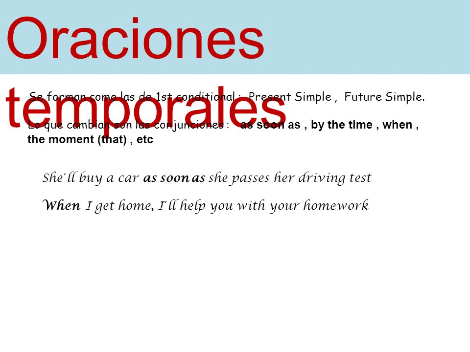 Oraciones temporales Se forman como las de 1st conditional : Present Simple , Future Simple.