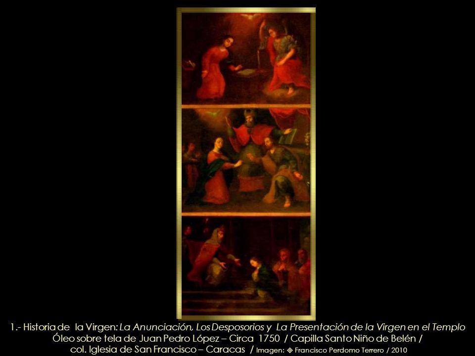 1.- Historia de la Virgen: La Anunciación, Los Desposorios y La Presentación de la Virgen en el Templo