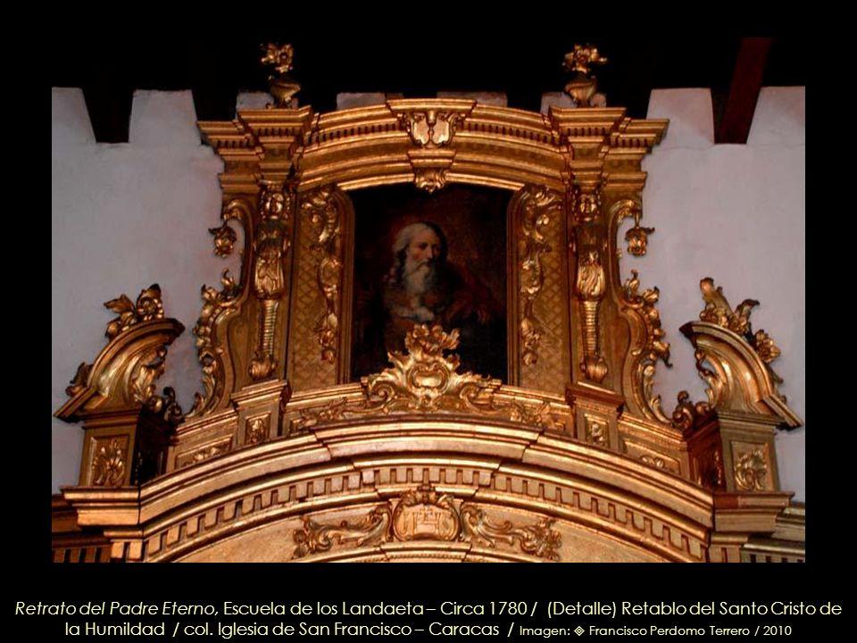 Retrato del Padre Eterno, Escuela de los Landaeta – Circa 1780 / (Detalle) Retablo del Santo Cristo de la Humildad / col.