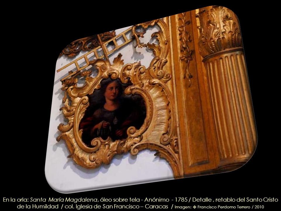 En la orla: Santa María Magdalena, óleo sobre tela - Anónimo - 1785 / Detalle , retablo del Santo Cristo de la Humildad / col.