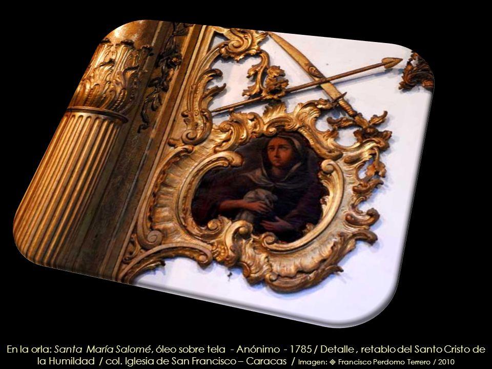 En la orla: Santa María Salomé, óleo sobre tela - Anónimo - 1785 / Detalle , retablo del Santo Cristo de la Humildad / col.