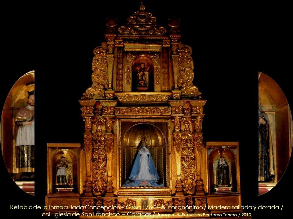 Retablo de la Inmaculada Concepción – Circa 1760 – Autor anónimo / Madera tallada y dorada / col. Iglesia de San Francisco – Caracas / Imagen:  Francisco Perdomo Terrero / 2010