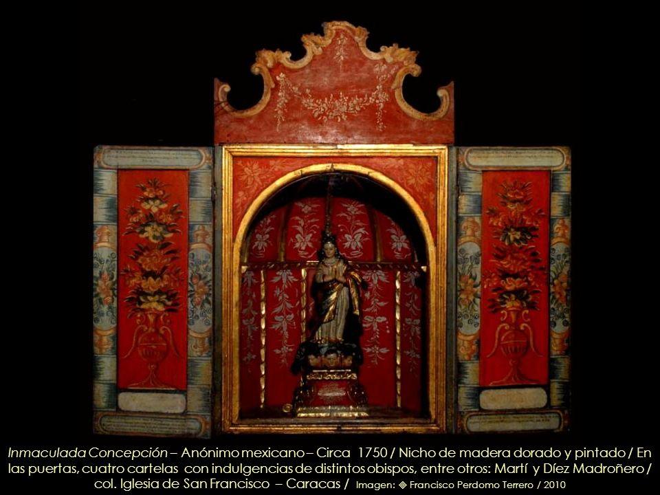 Inmaculada Concepción – Anónimo mexicano – Circa 1750 / Nicho de madera dorado y pintado / En las puertas, cuatro cartelas con indulgencias de distintos obispos, entre otros: Martí y Díez Madroñero /