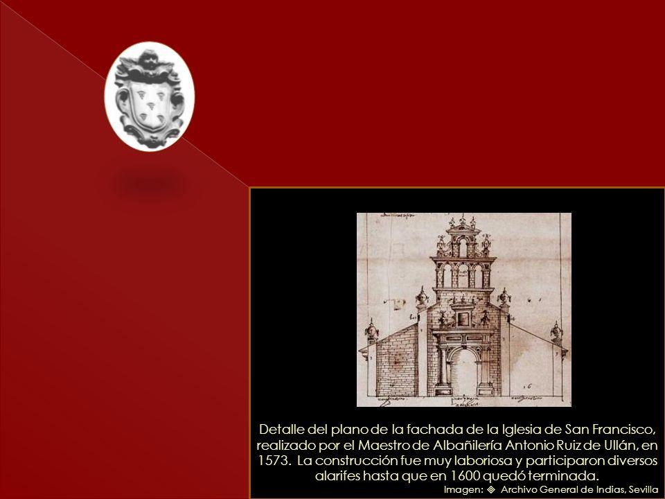 Detalle del plano de la fachada de la Iglesia de San Francisco, realizado por el Maestro de Albañilería Antonio Ruiz de Ullán, en 1573. La construcción fue muy laboriosa y participaron diversos alarifes hasta que en 1600 quedó terminada.
