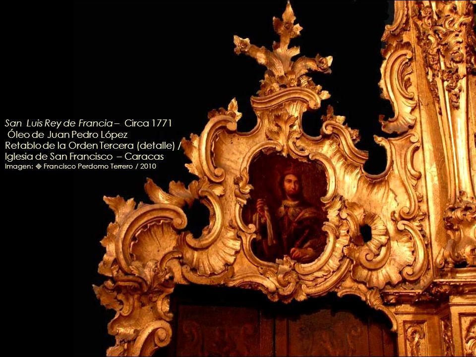 San Luis Rey de Francia – Circa 1771 Óleo de Juan Pedro López