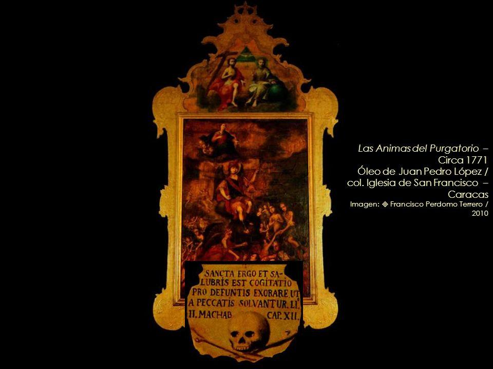 Las Animas del Purgatorio – Circa 1771 Óleo de Juan Pedro López /