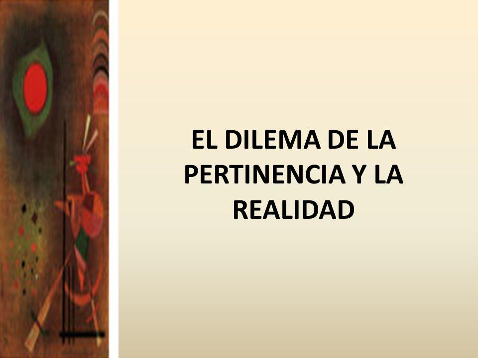 EL DILEMA DE LA PERTINENCIA Y LA REALIDAD