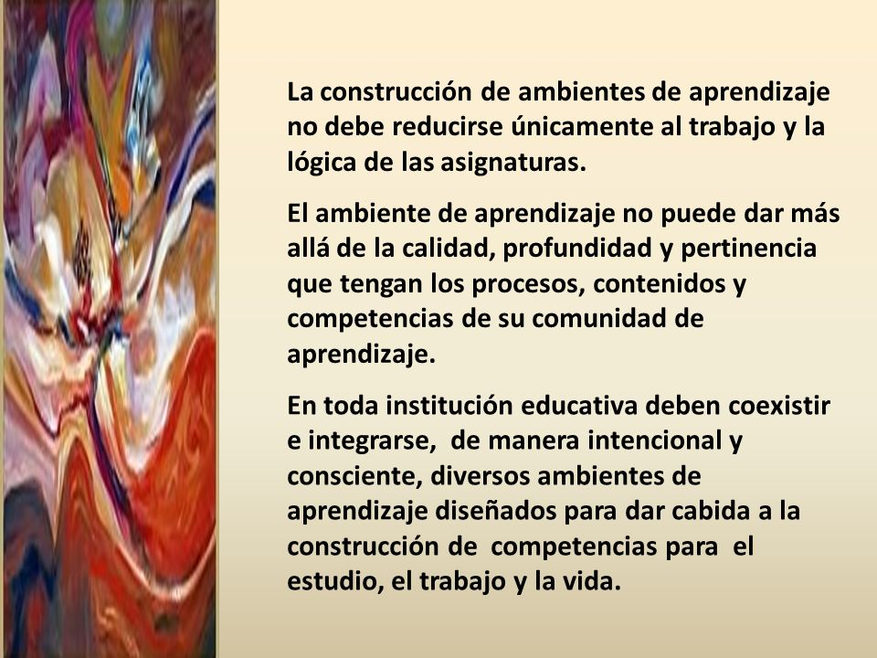 La construcción de ambientes de aprendizaje no debe reducirse únicamente al trabajo y la lógica de las asignaturas.