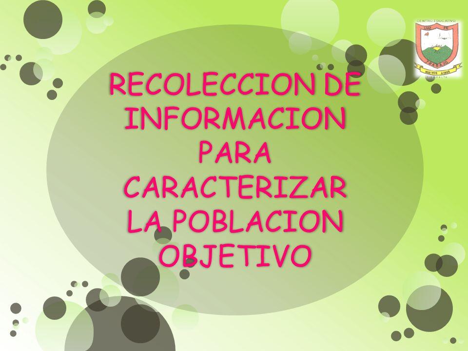 RECOLECCION DE INFORMACION PARA CARACTERIZAR LA POBLACION OBJETIVO