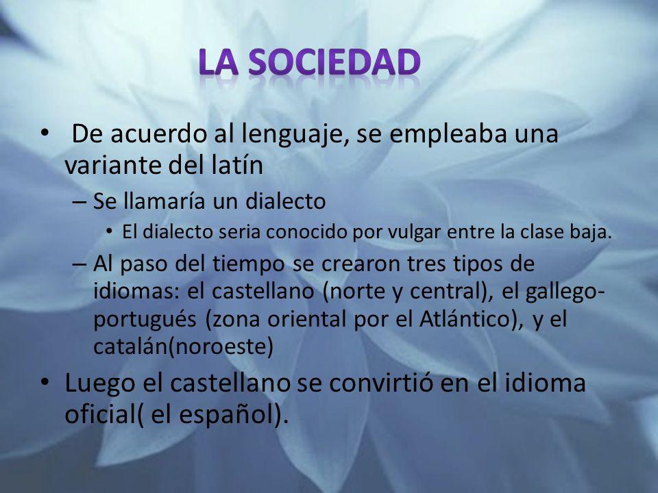 La sociedad De acuerdo al lenguaje, se empleaba una variante del latín