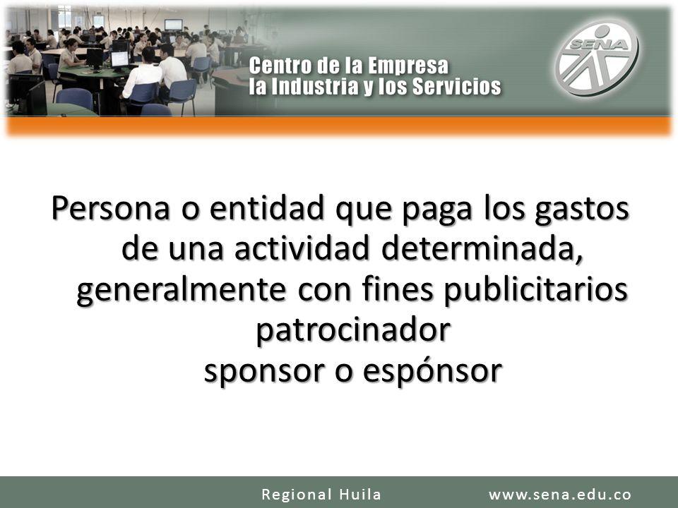 Persona o entidad que paga los gastos de una actividad determinada, generalmente con fines publicitarios patrocinador sponsor o espónsor