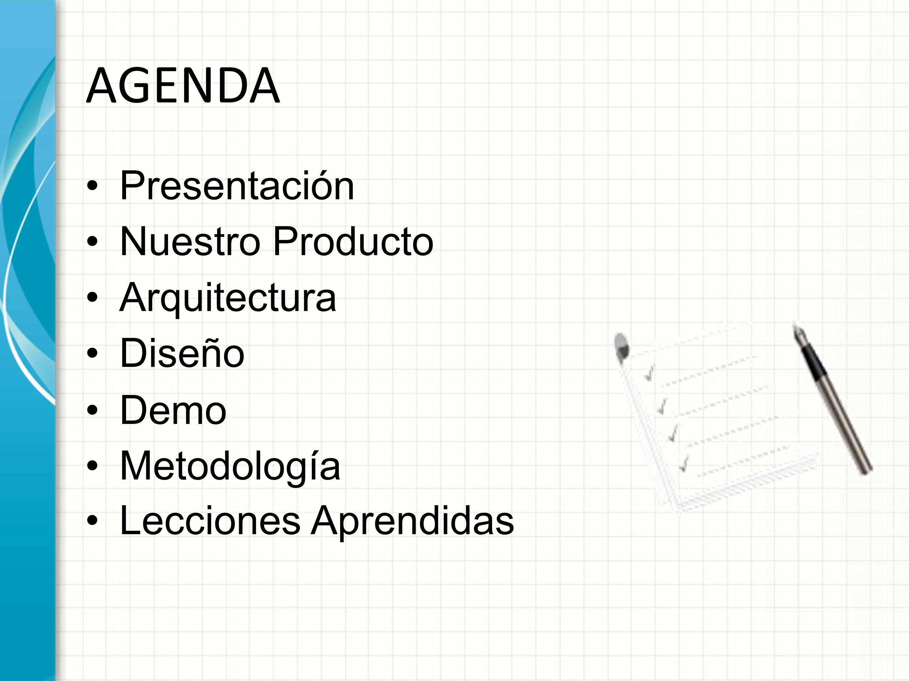 AGENDA Presentación Nuestro Producto Arquitectura Diseño Demo