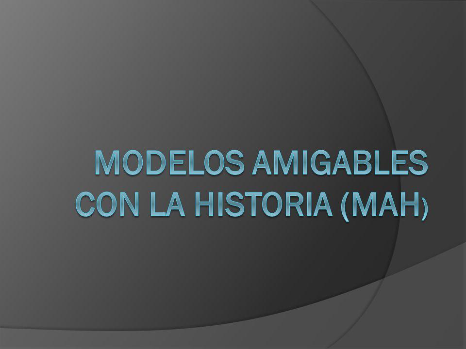 MODELOS AMIGABLES CON LA HISTORIA (MAH)