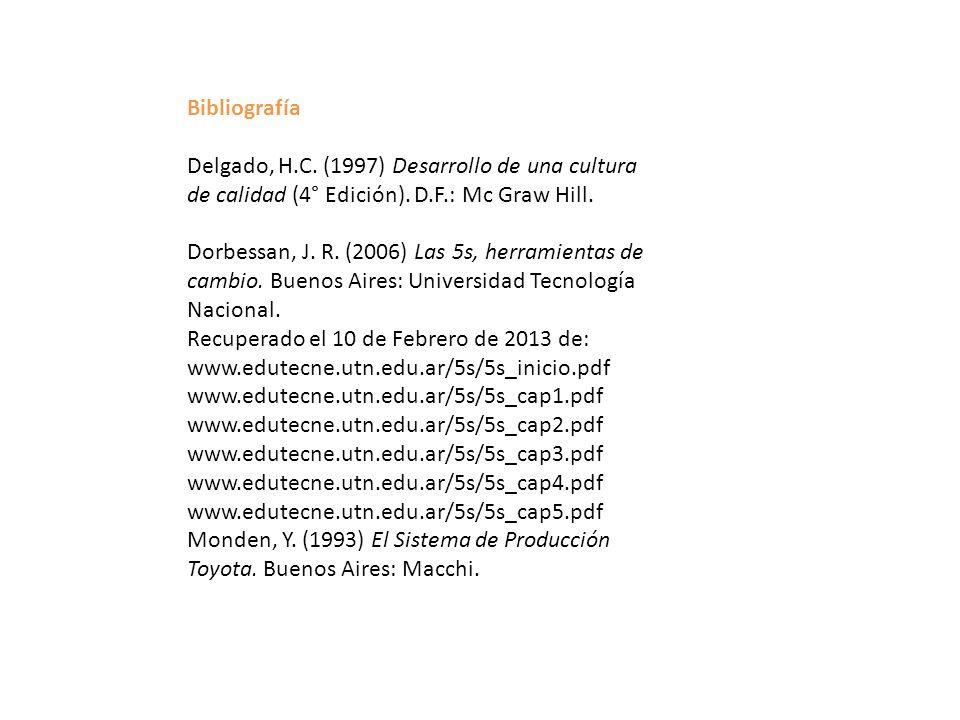Bibliografía Delgado, H.C. (1997) Desarrollo de una cultura de calidad (4° Edición). D.F.: Mc Graw Hill.