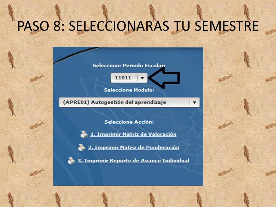 PASO 8: SELECCIONARAS TU SEMESTRE