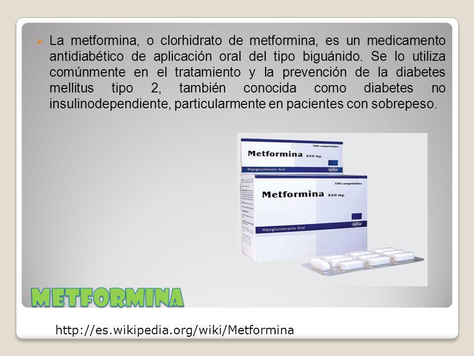 La metformina, o clorhidrato de metformina, es un medicamento antidiabético de aplicación oral del tipo biguánido. Se lo utiliza comúnmente en el tratamiento y la prevención de la diabetes mellitus tipo 2, también conocida como diabetes no insulinodependiente, particularmente en pacientes con sobrepeso.