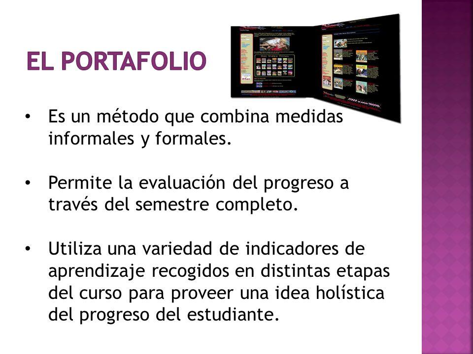 El portafolio Es un método que combina medidas informales y formales.