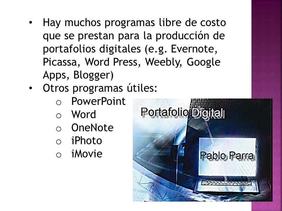 Hay muchos programas libre de costo que se prestan para la producción de portafolios digitales (e.g. Evernote, Picassa, Word Press, Weebly, Google Apps, Blogger)