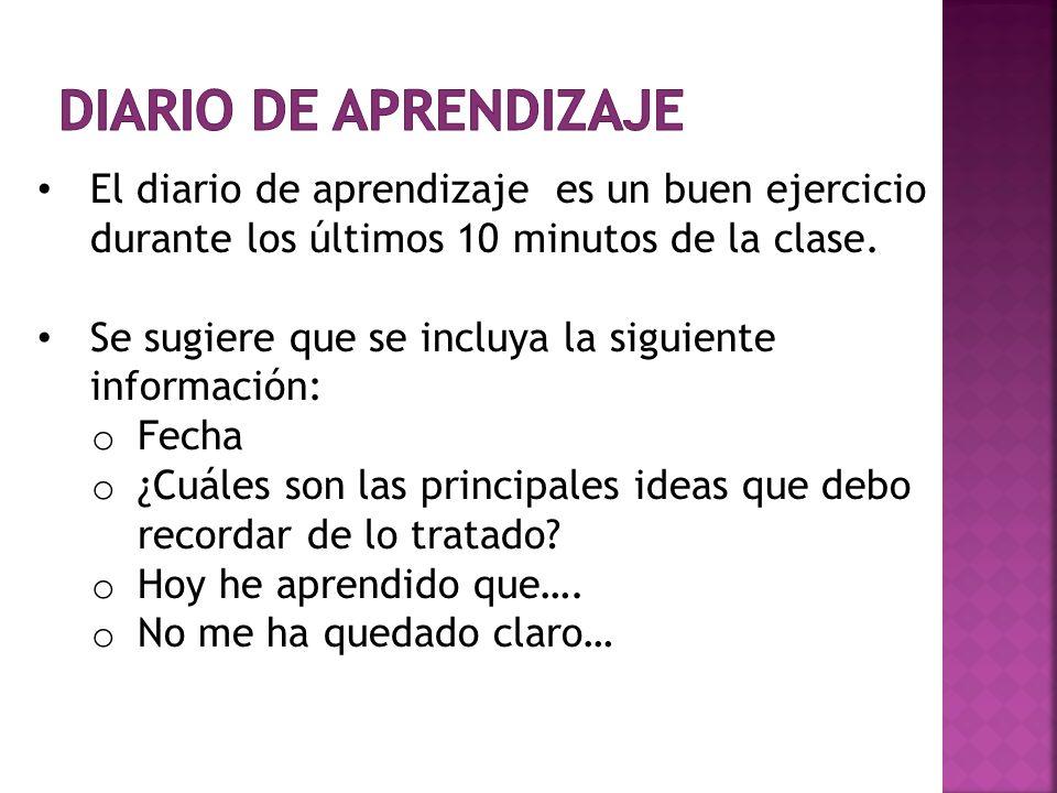 Diario de aprendizaje El diario de aprendizaje es un buen ejercicio durante los últimos 10 minutos de la clase.