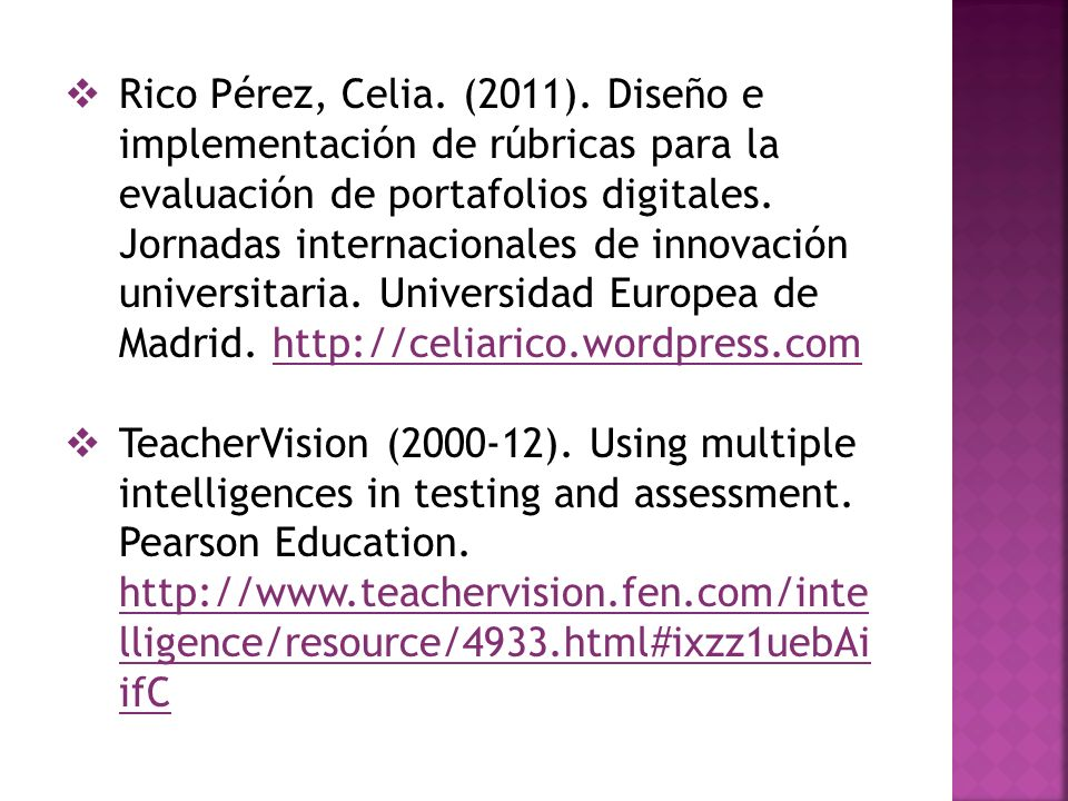 Rico Pérez, Celia. (2011). Diseño e implementación de rúbricas para la evaluación de portafolios digitales. Jornadas internacionales de innovación universitaria. Universidad Europea de Madrid. http://celiarico.wordpress.com
