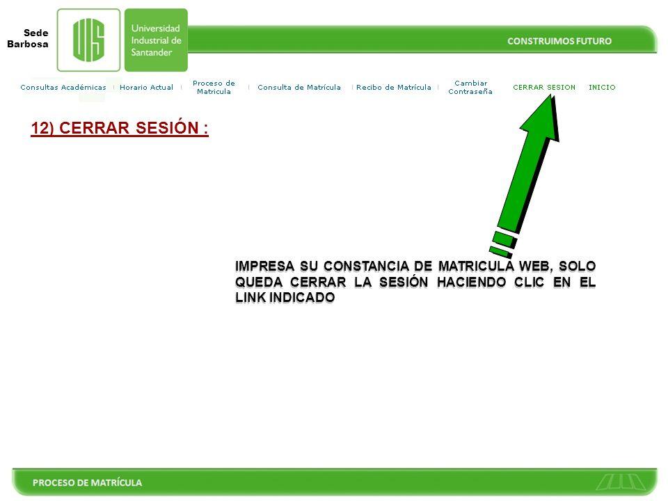 12) CERRAR SESIÓN :IMPRESA SU CONSTANCIA DE MATRICULA WEB, SOLO QUEDA CERRAR LA SESIÓN HACIENDO CLIC EN EL LINK INDICADO.