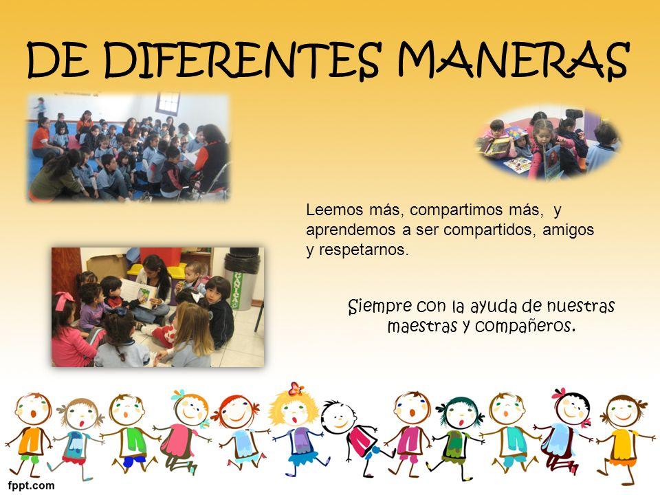 Siempre con la ayuda de nuestras maestras y compañeros.