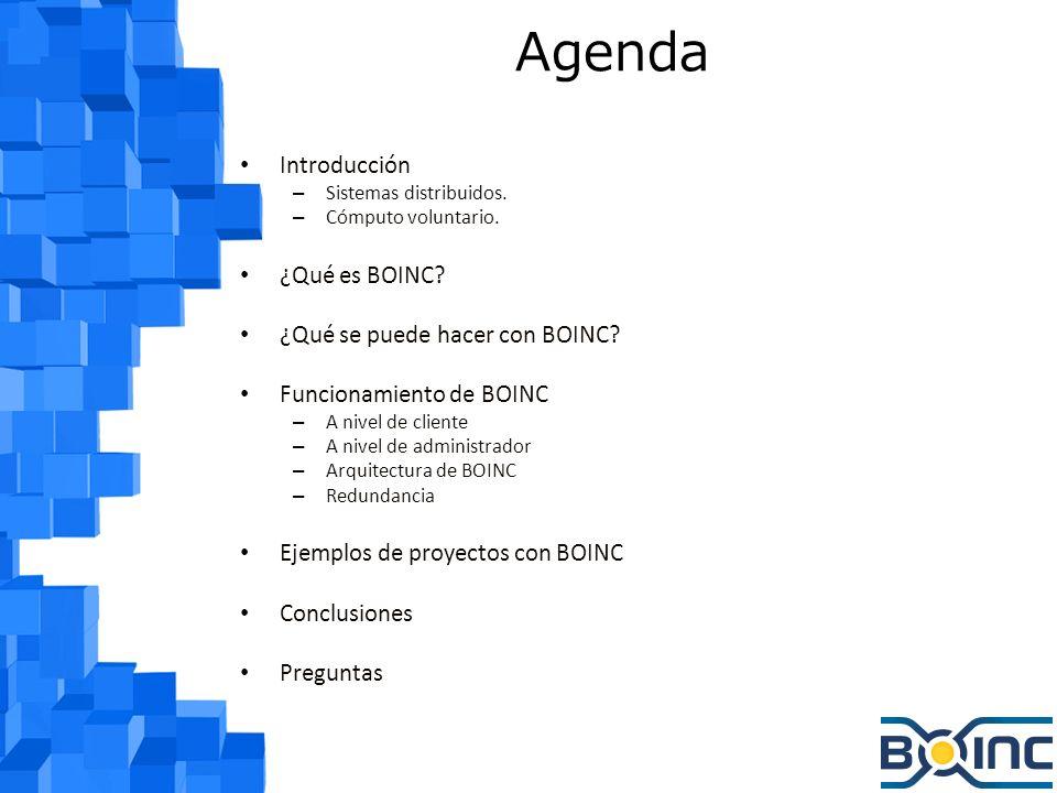 Agenda Introducción ¿Qué es BOINC ¿Qué se puede hacer con BOINC