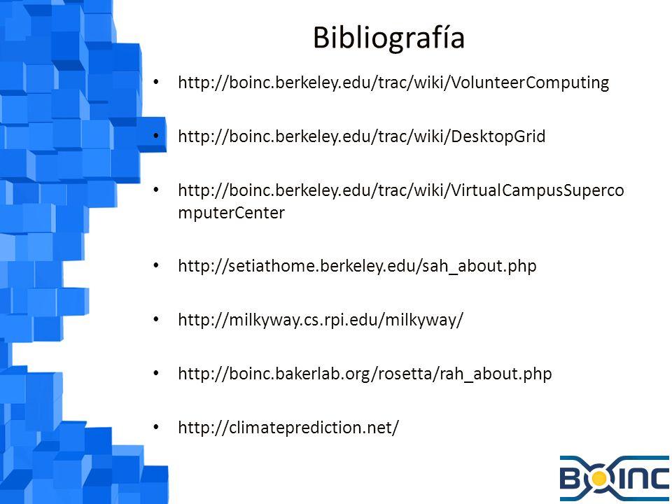 Bibliografía http://boinc.berkeley.edu/trac/wiki/VolunteerComputing