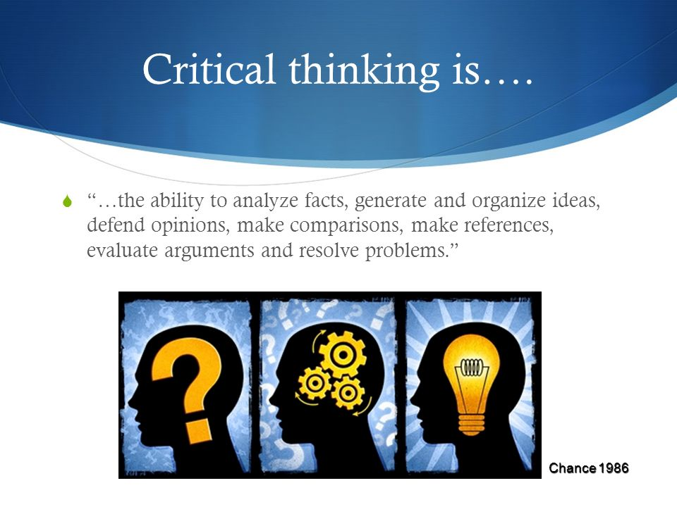 Critical thinking is….