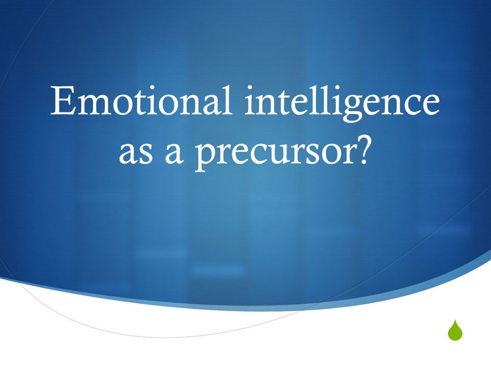 Emotional intelligence as a precursor