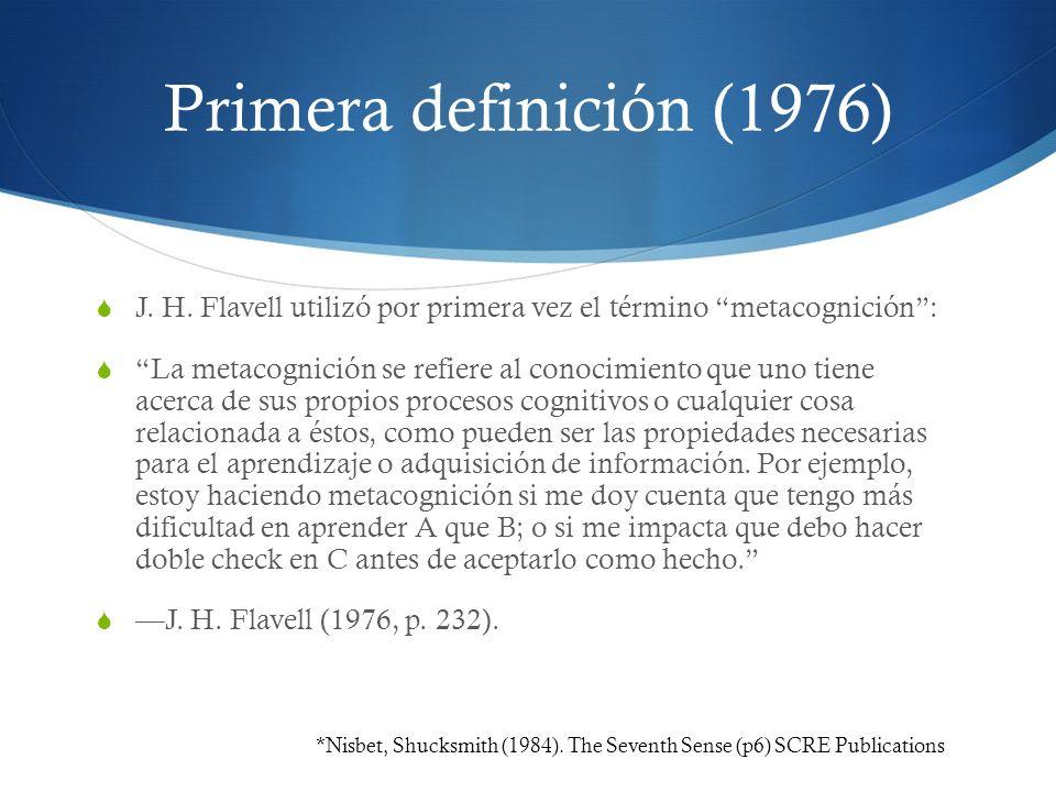 Primera definición (1976) J. H. Flavell utilizó por primera vez el término metacognición :