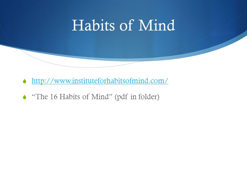 Habits of Mind http://www.instituteforhabitsofmind.com/