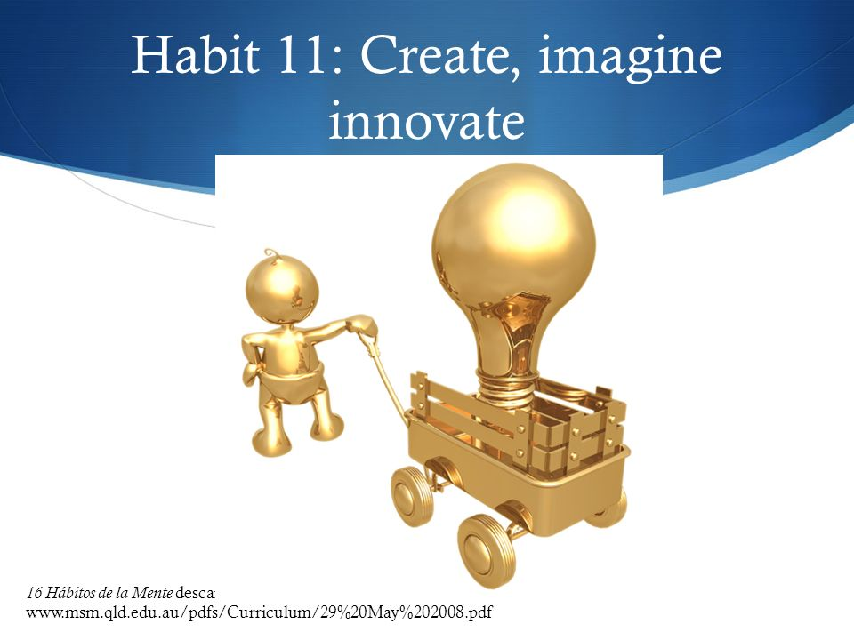 Habit 11: Create, imagine innovate
