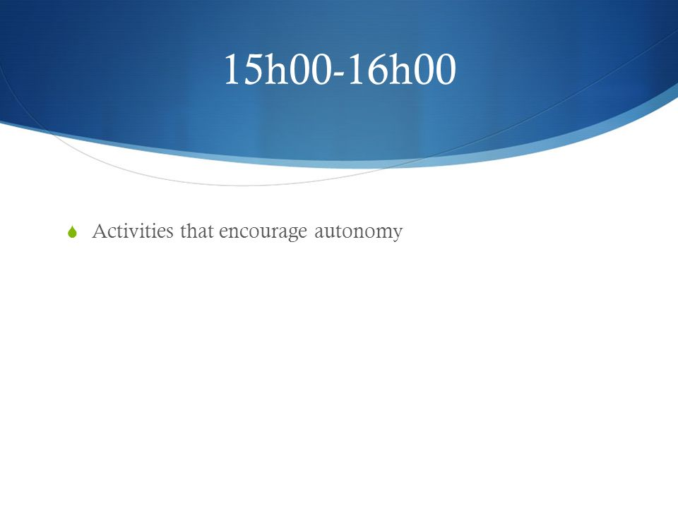 15h00-16h00 Activities that encourage autonomy