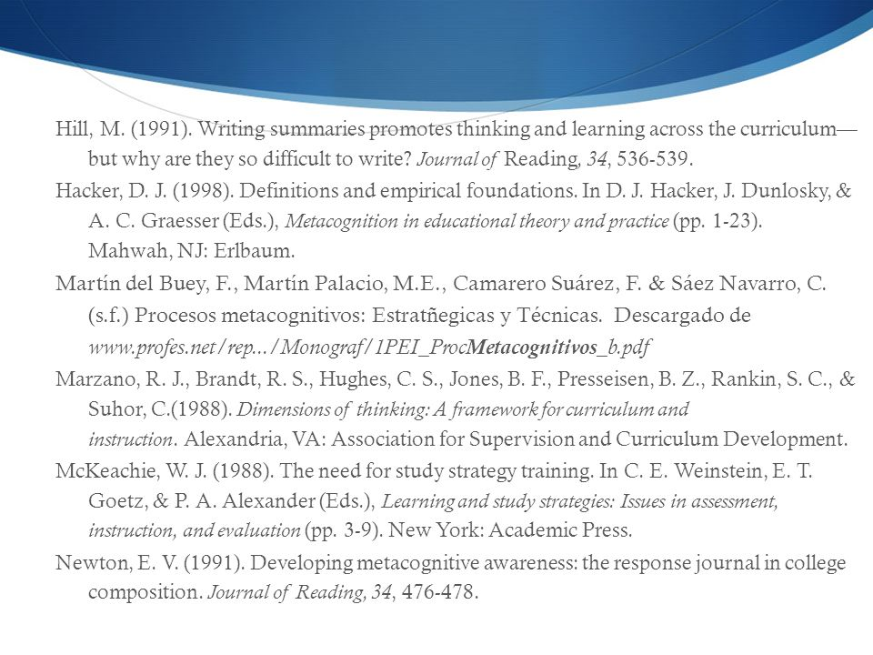 Hill, M. (1991). Writing summaries promotes thinking and learning across the curriculum— but why are they so difficult to write Journal of Reading, 34, 536-539.