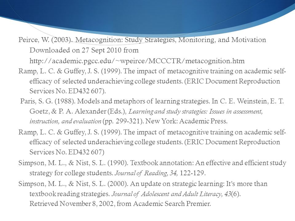 Peirce, W. (2003). Metacognition: Study Strategies, Monitoring, and Motivation Downloaded on 27 Sept 2010 from http://academic.pgcc.edu/~wpeirce/MCCCTR/metacognition.htm