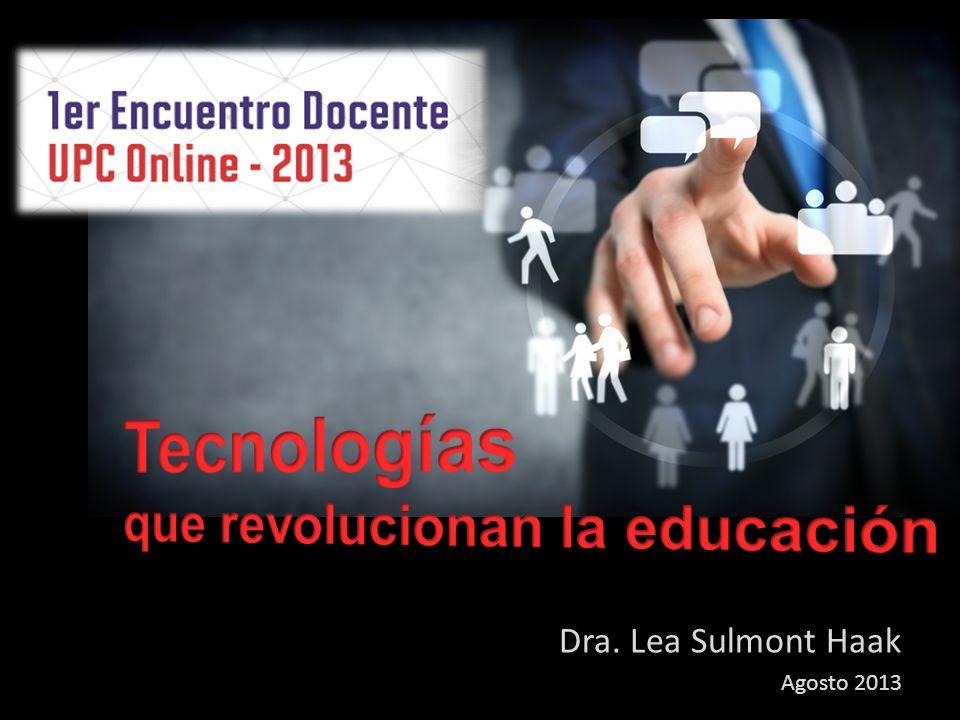 Tecnologías que revolucionan la educación Dra. Lea Sulmont Haak