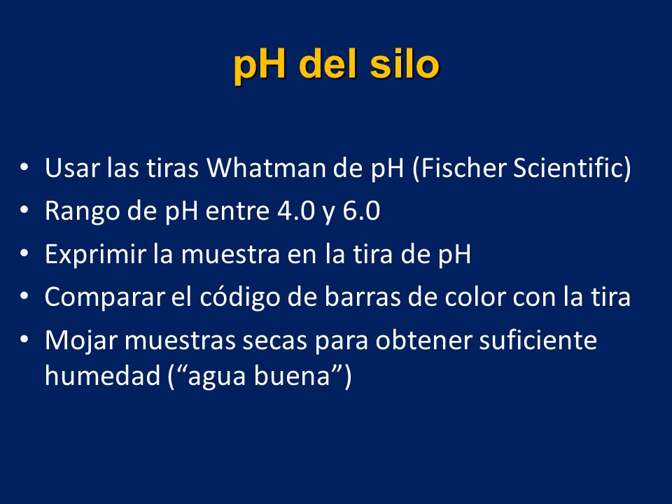pH del silo Usar las tiras Whatman de pH (Fischer Scientific)