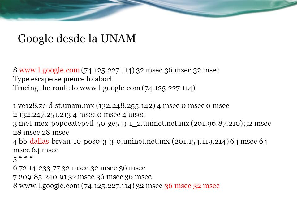 Google desde la UNAM 8 www.l.google.com (74.125.227.114) 32 msec 36 msec 32 msec. Type escape sequence to abort.