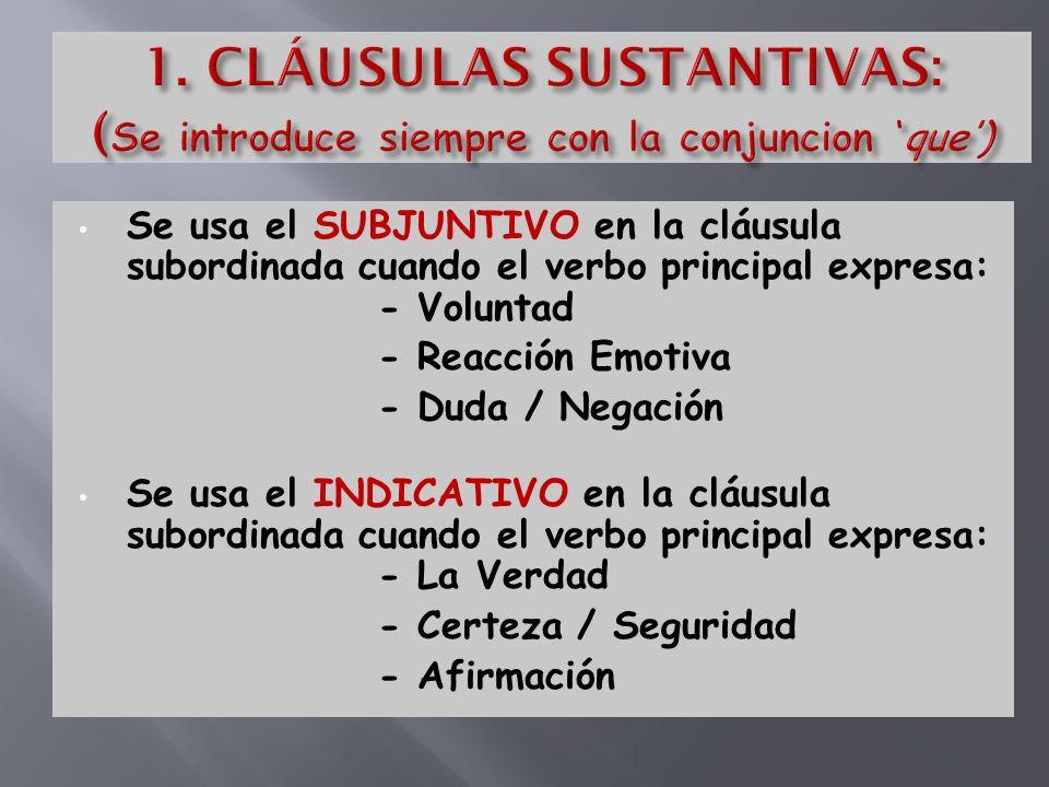 1. CLÁUSULAS SUSTANTIVAS: (Se introduce siempre con la conjuncion 'que')