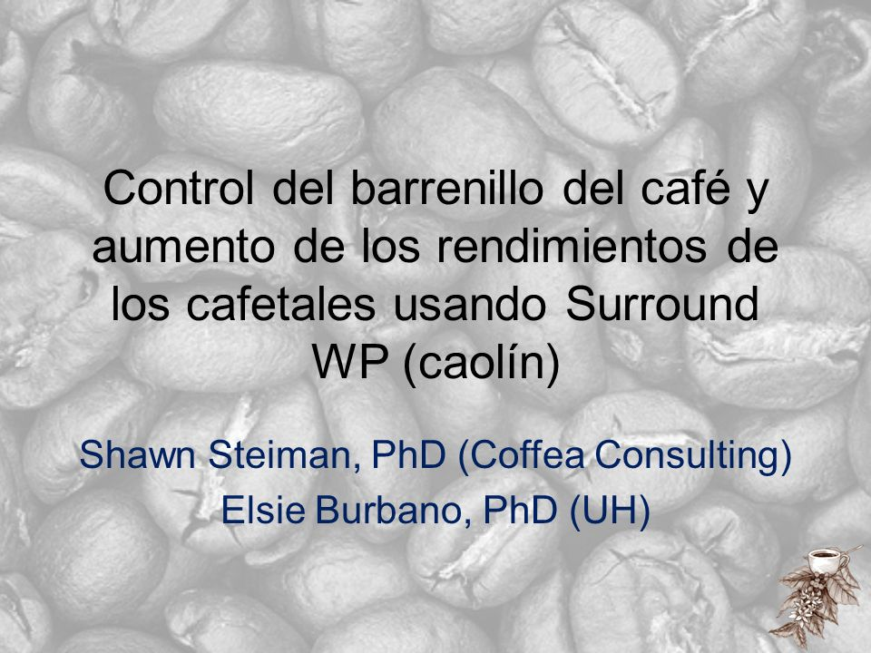Shawn Steiman, PhD (Coffea Consulting) Elsie Burbano, PhD (UH)