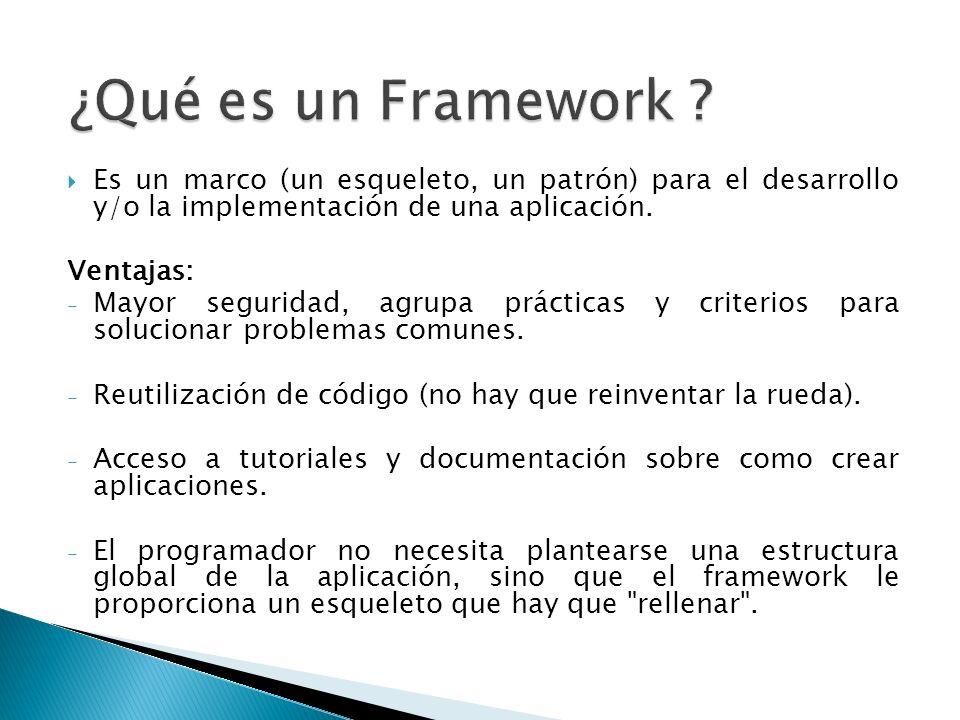 ¿Qué es un Framework Es un marco (un esqueleto, un patrón) para el desarrollo y/o la implementación de una aplicación.