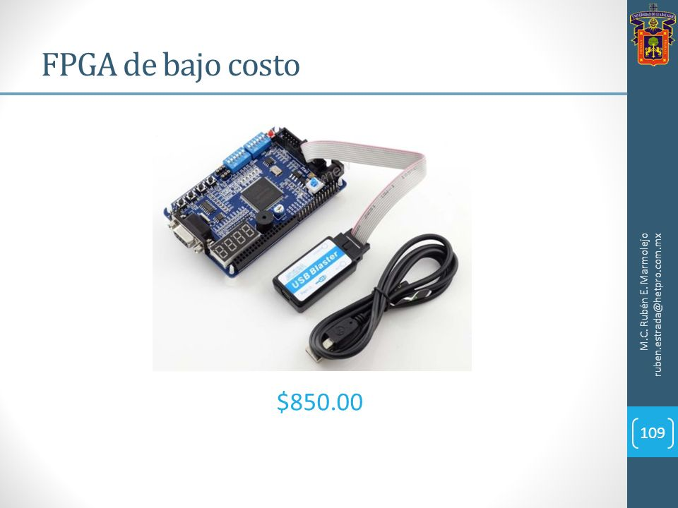 FPGA de bajo costo M.C. Rubén E. Marmolejo ruben.estrada@hetpro.com.mx $850.00